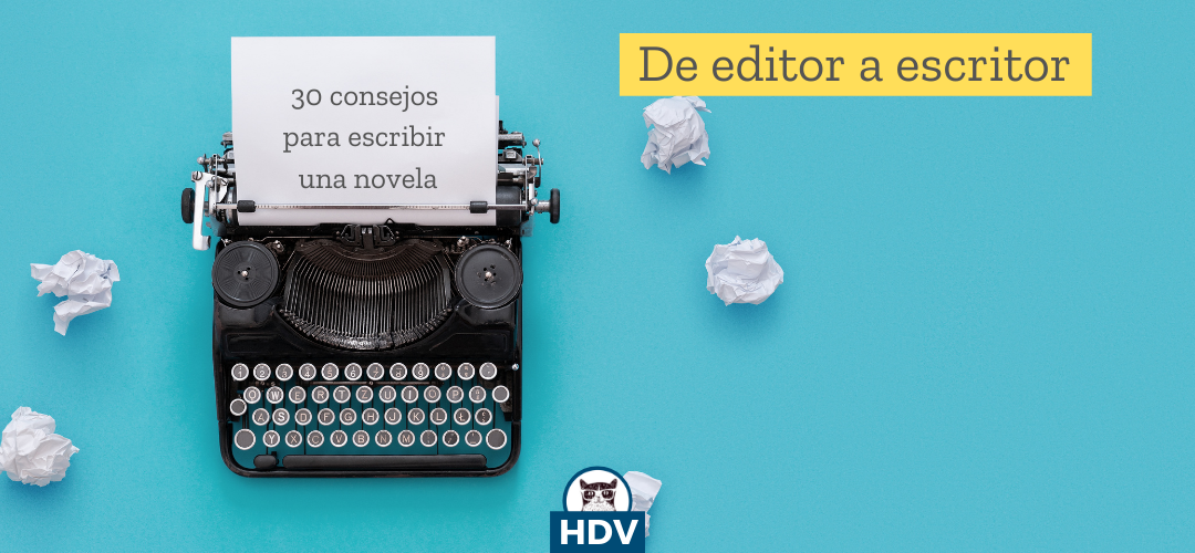 De editor a escritor: 30 consejos para escribir una novela