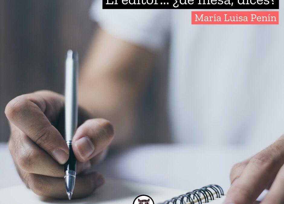 El editor… ¿de mesa, dices?